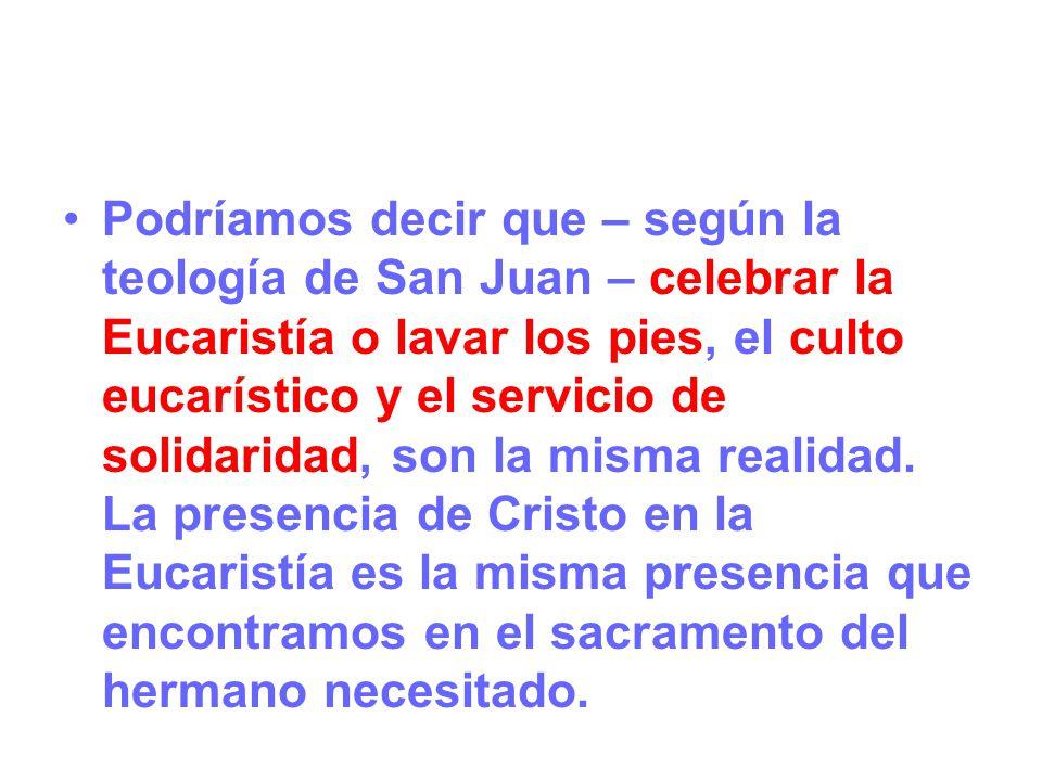 Podríamos decir que – según la teología de San Juan – celebrar la Eucaristía o lavar los pies, el culto eucarístico y el servicio de solidaridad, son
