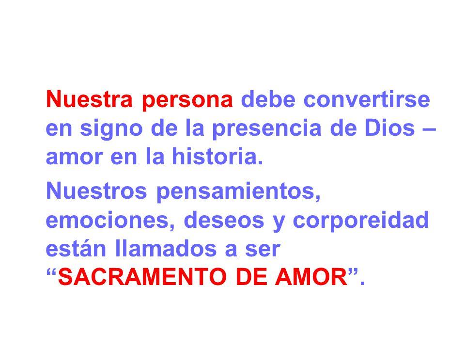 Nuestra persona debe convertirse en signo de la presencia de Dios – amor en la historia.