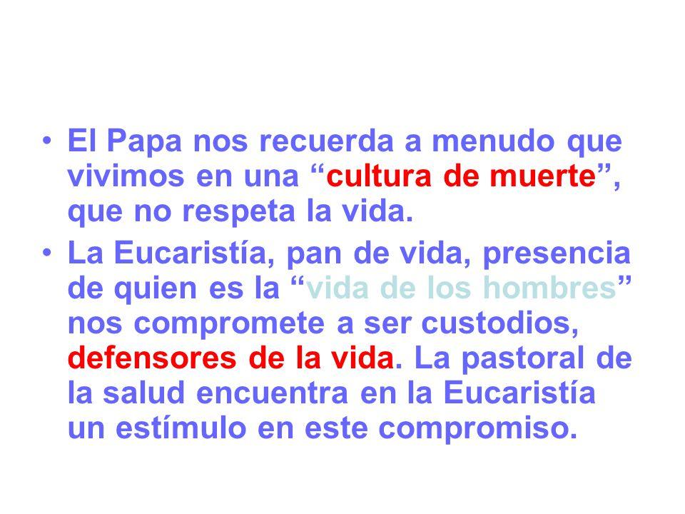 El Papa nos recuerda a menudo que vivimos en una cultura de muerte, que no respeta la vida.