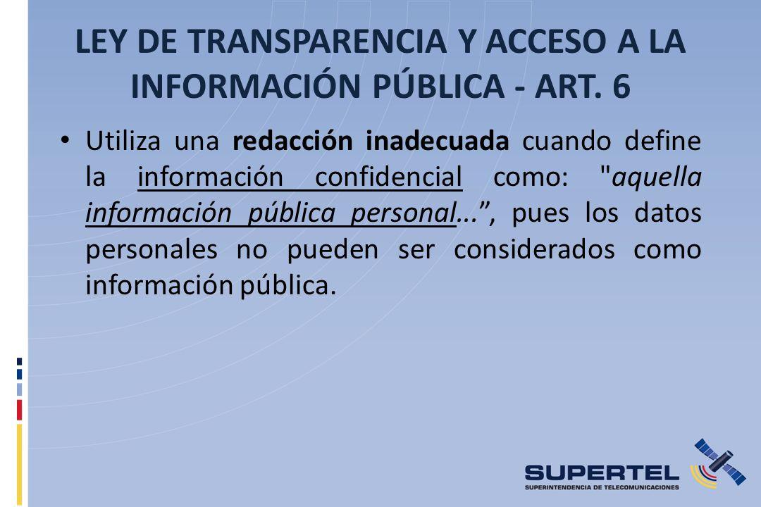 LEY DE TRANSPARENCIA Y ACCESO A LA INFORMACIÓN PÚBLICA - ART. 6 Utiliza una redacción inadecuada cuando define la información confidencial como: