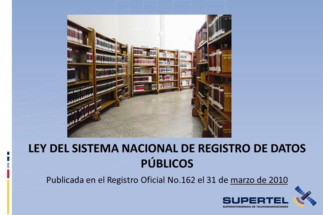 LEY DEL SISTEMA NACIONAL DE REGISTRO DE DATOS PÚBLICOS Publicada en el Registro Oficial No.162 el 31 de marzo de 2010