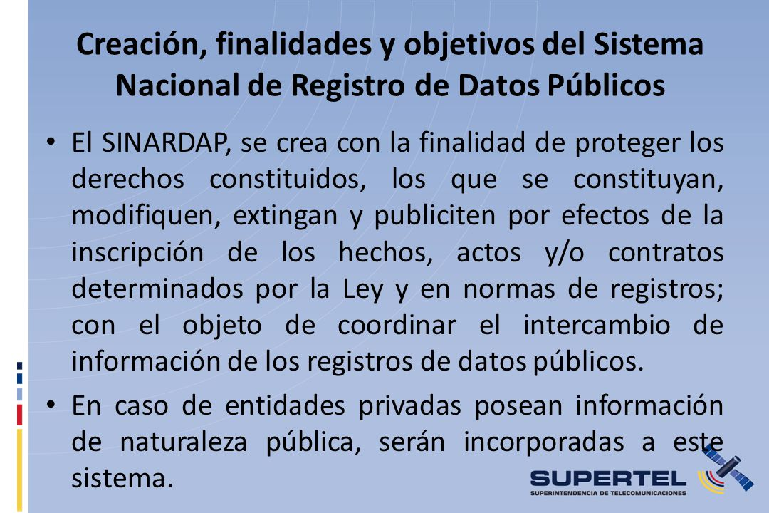 Creación, finalidades y objetivos del Sistema Nacional de Registro de Datos Públicos El SINARDAP, se crea con la finalidad de proteger los derechos co
