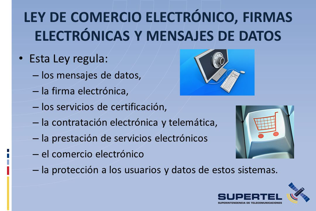 LEY DE COMERCIO ELECTRÓNICO, FIRMAS ELECTRÓNICAS Y MENSAJES DE DATOS Esta Ley regula: – los mensajes de datos, – la firma electrónica, – los servicios