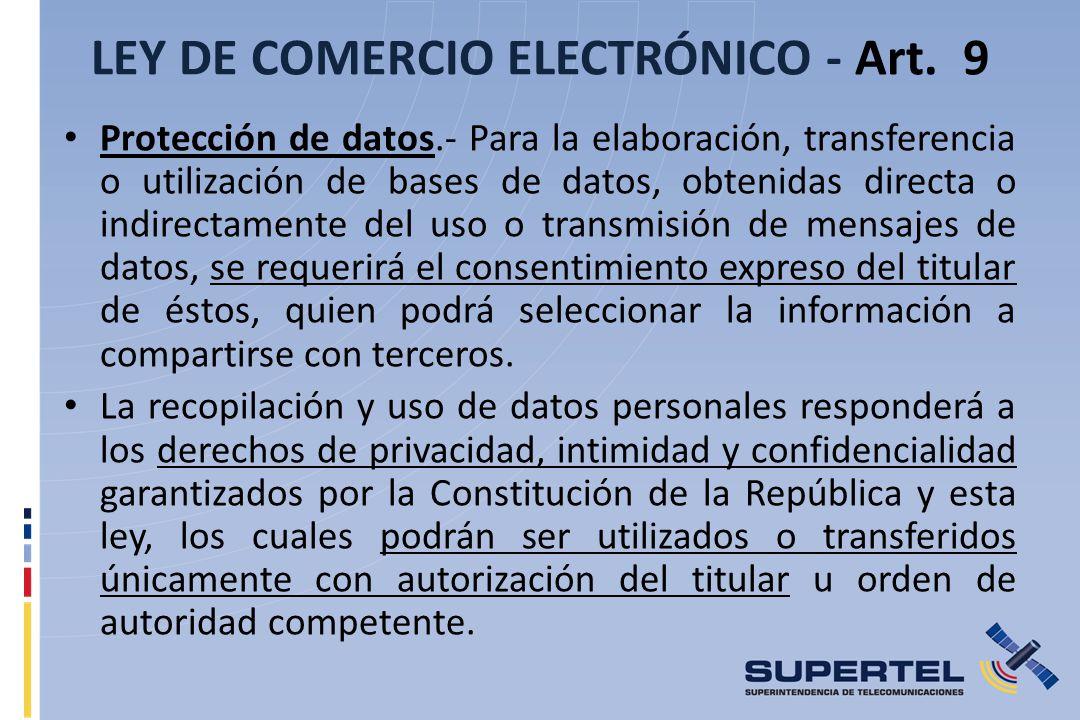 LEY DE COMERCIO ELECTRÓNICO - Art. 9 Protección de datos.- Para la elaboración, transferencia o utilización de bases de datos, obtenidas directa o ind