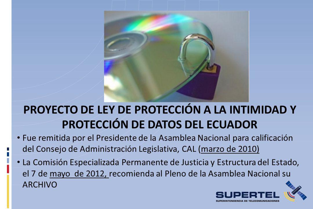 PROYECTO DE LEY DE PROTECCIÓN A LA INTIMIDAD Y PROTECCIÓN DE DATOS DEL ECUADOR Fue remitida por el Presidente de la Asamblea Nacional para calificació