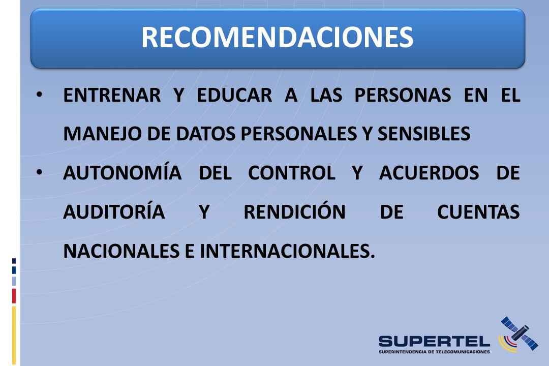 RECOMENDACIONES ENTRENAR Y EDUCAR A LAS PERSONAS EN EL MANEJO DE DATOS PERSONALES Y SENSIBLES AUTONOMÍA DEL CONTROL Y ACUERDOS DE AUDITORÍA Y RENDICIÓN DE CUENTAS NACIONALES E INTERNACIONALES.