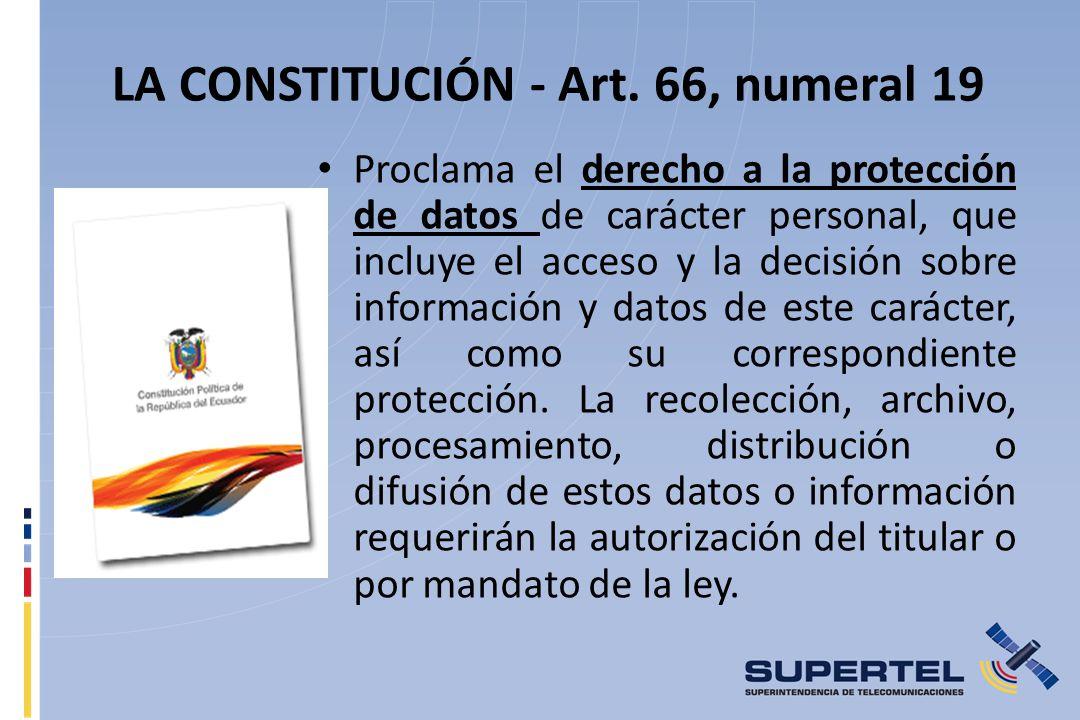 LA CONSTITUCIÓN - Art. 66, numeral 19 Proclama el derecho a la protección de datos de carácter personal, que incluye el acceso y la decisión sobre inf