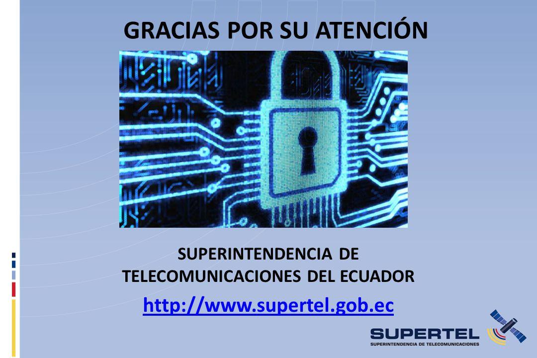 SUPERINTENDENCIA DE TELECOMUNICACIONES DEL ECUADOR http://www.supertel.gob.ec GRACIAS POR SU ATENCIÓN