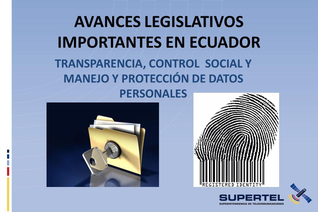 AVANCES LEGISLATIVOS IMPORTANTES EN ECUADOR TRANSPARENCIA, CONTROL SOCIAL Y MANEJO Y PROTECCIÓN DE DATOS PERSONALES
