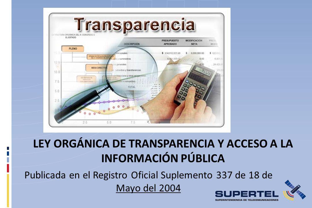 LEY ORGÁNICA DE TRANSPARENCIA Y ACCESO A LA INFORMACIÓN PÚBLICA Publicada en el Registro Oficial Suplemento 337 de 18 de Mayo del 2004