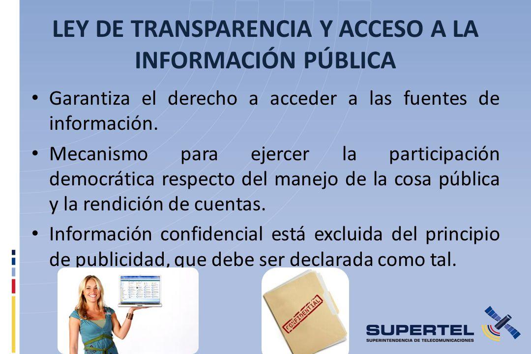 LEY DE TRANSPARENCIA Y ACCESO A LA INFORMACIÓN PÚBLICA Garantiza el derecho a acceder a las fuentes de información. Mecanismo para ejercer la particip