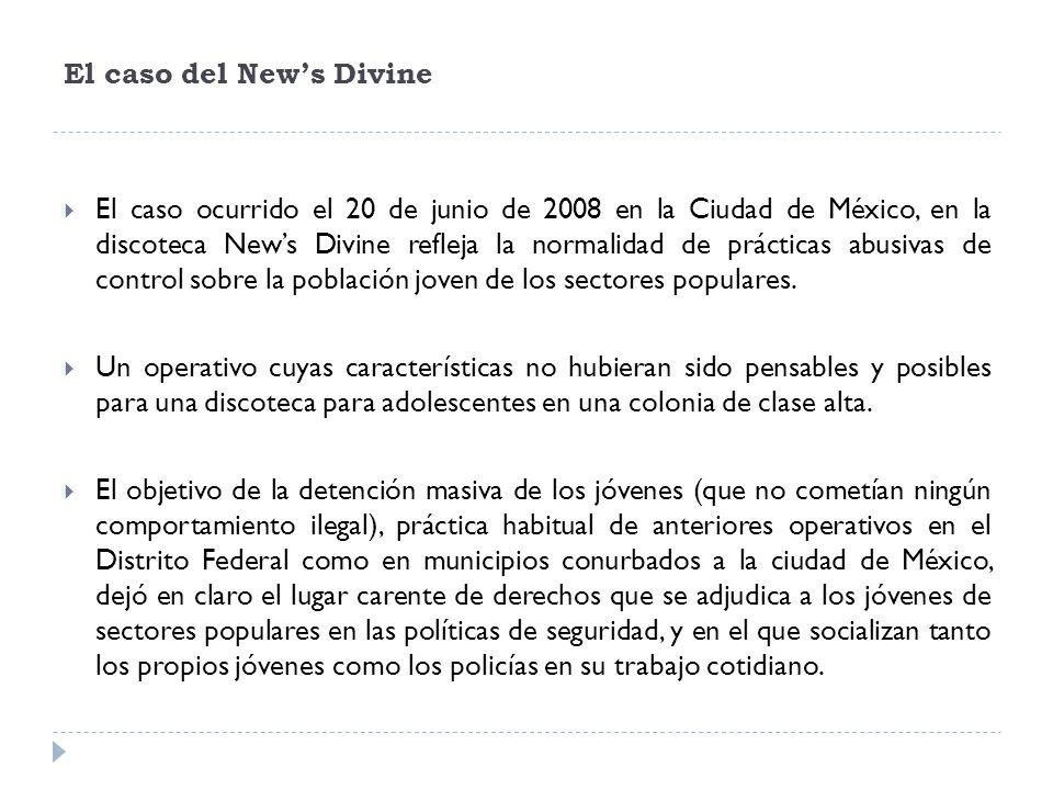 El caso del News Divine El caso ocurrido el 20 de junio de 2008 en la Ciudad de México, en la discoteca News Divine refleja la normalidad de prácticas abusivas de control sobre la población joven de los sectores populares.