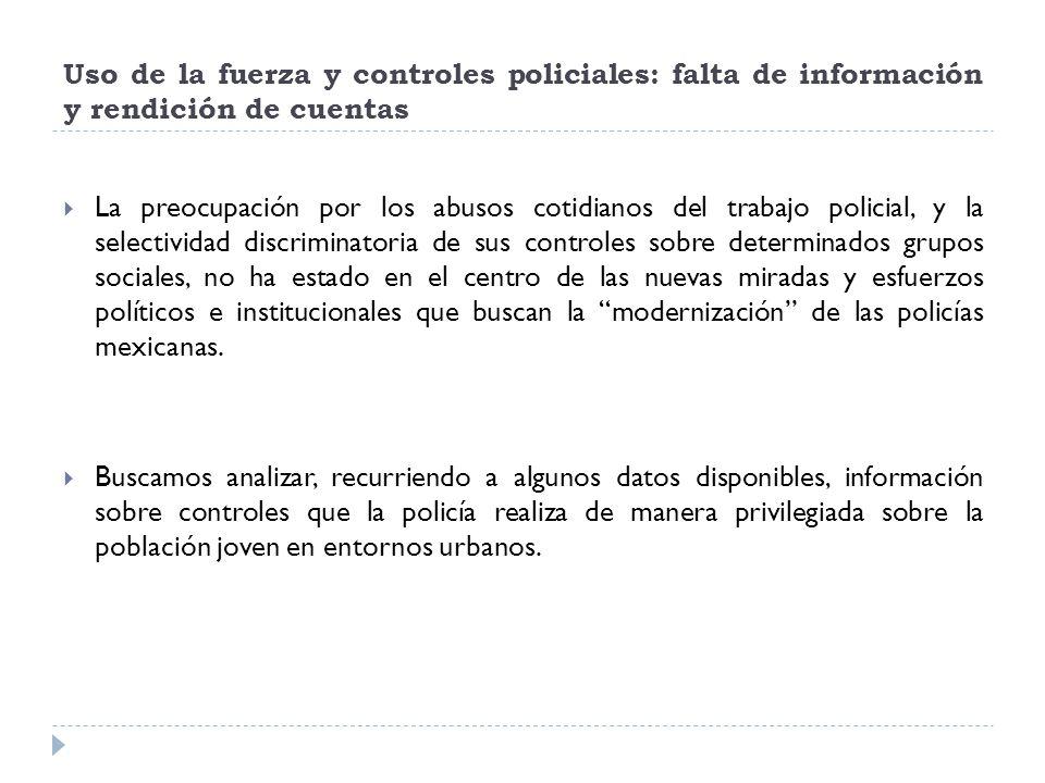 Uso de la fuerza y controles policiales: falta de información y rendición de cuentas Para las organizaciones policiales mexicanas lo que la policía hace se concentra en indicadores de desempeño acerca del número de presentaciones de presuntos culpables de delitos o de incautación de bienes.