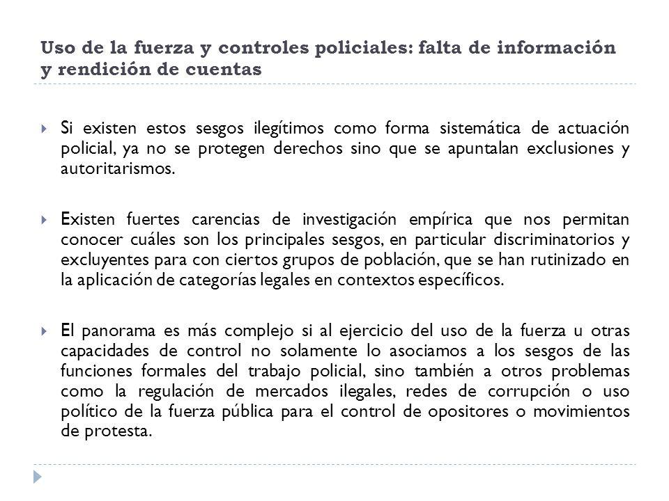 Uso de la fuerza y controles policiales: falta de información y rendición de cuentas Si existen estos sesgos ilegítimos como forma sistemática de actu