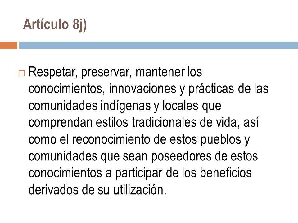 Artículo 8j) Respetar, preservar, mantener los conocimientos, innovaciones y prácticas de las comunidades indígenas y locales que comprendan estilos t
