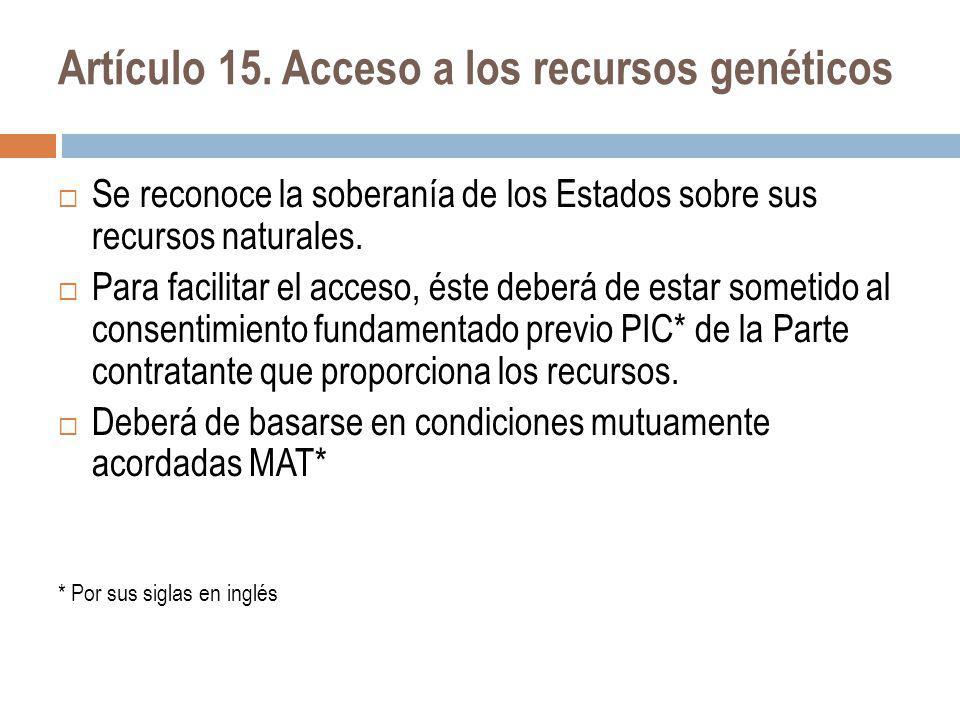Artículo 15. Acceso a los recursos genéticos Se reconoce la soberanía de los Estados sobre sus recursos naturales. Para facilitar el acceso, éste debe