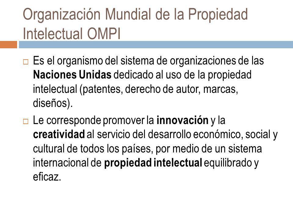 Organización Mundial de la Propiedad Intelectual OMPI Es el organismo del sistema de organizaciones de las Naciones Unidas dedicado al uso de la propi