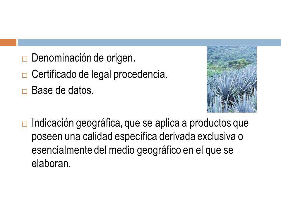 Denominación de origen. Certificado de legal procedencia. Base de datos. Indicación geográfica, que se aplica a productos que poseen una calidad espec
