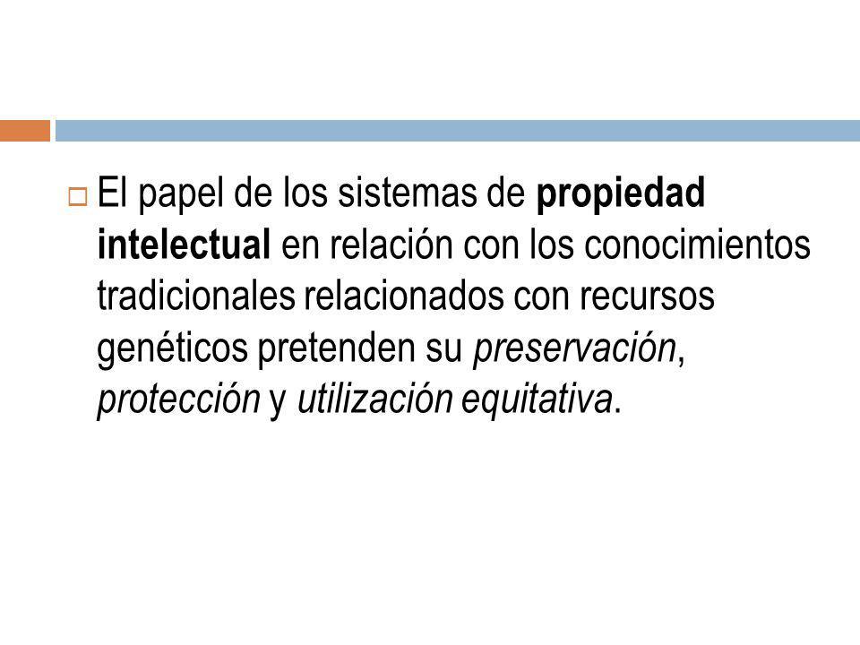 El papel de los sistemas de propiedad intelectual en relación con los conocimientos tradicionales relacionados con recursos genéticos pretenden su pre