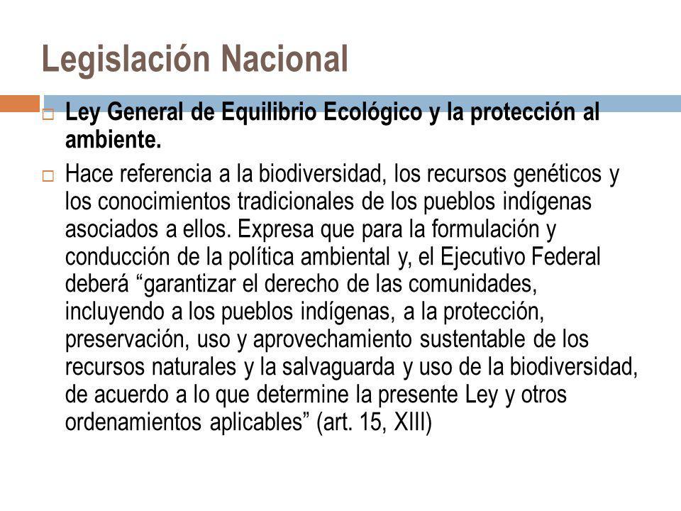 Legislación Nacional Ley General de Equilibrio Ecológico y la protección al ambiente. Hace referencia a la biodiversidad, los recursos genéticos y los