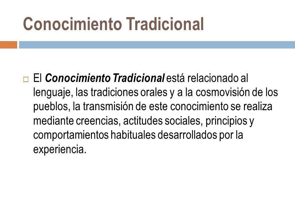 Conocimiento Tradicional El Conocimiento Tradicional está relacionado al lenguaje, las tradiciones orales y a la cosmovisión de los pueblos, la transm