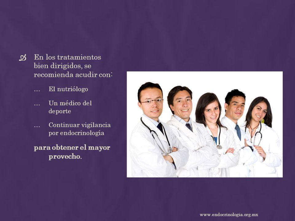 En los tratamientos bien dirigidos, se recomienda acudir con: …El nutriólogo …Un médico del deporte …Continuar vigilancia por endocrinología para obte