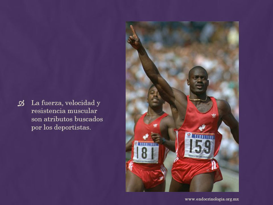 La fuerza, velocidad y resistencia muscular son atributos buscados por los deportistas. www.endocrinologia.org.mx