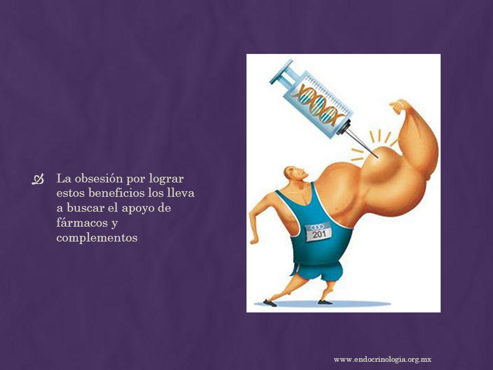 La obsesión por lograr estos beneficios los lleva a buscar el apoyo de fármacos y complementos www.endocrinologia.org.mx