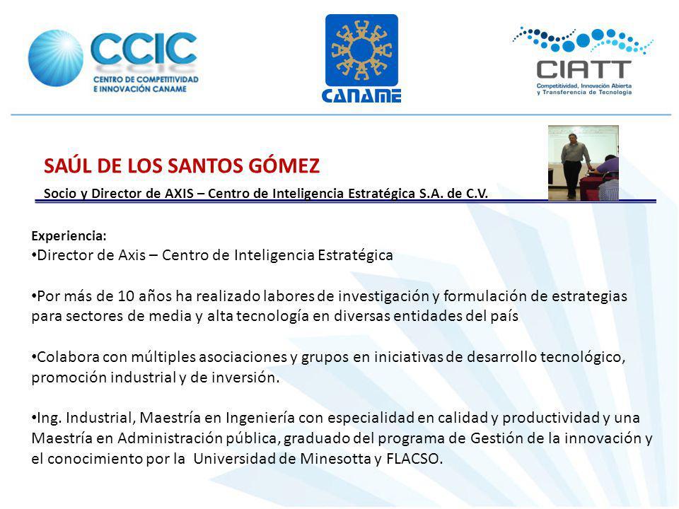 SAÚL DE LOS SANTOS GÓMEZ Socio y Director de AXIS – Centro de Inteligencia Estratégica S.A. de C.V. Experiencia: Director de Axis – Centro de Intelige
