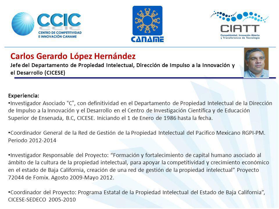 Carlos Gerardo López Hernández Jefe del Departamento de Propiedad Intelectual, Dirección de Impulso a la Innovación y el Desarrollo (CICESE) Experiencia: Investigador Asociado C, con definitividad en el Departamento de Propiedad Intelectual de la Dirección de Impulso a la Innovación y el Desarrollo en el Centro de Investigación Científica y de Educación Superior de Ensenada, B.C, CICESE.