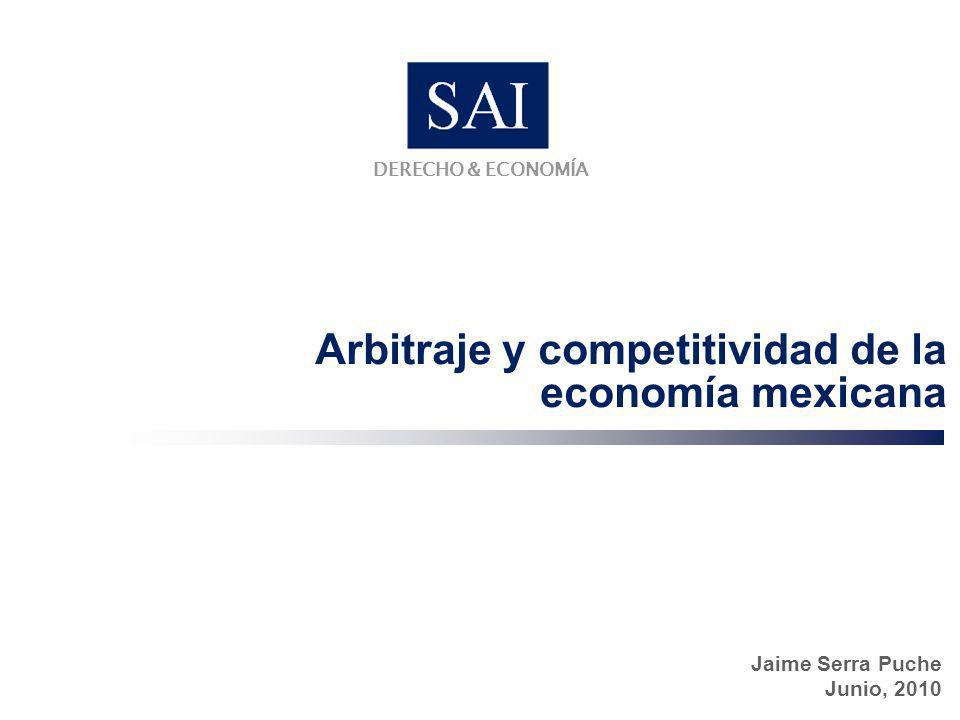 Jaime Serra Puche Junio, 2010 Arbitraje y competitividad de la economía mexicana DERECHO & ECONOMÍA