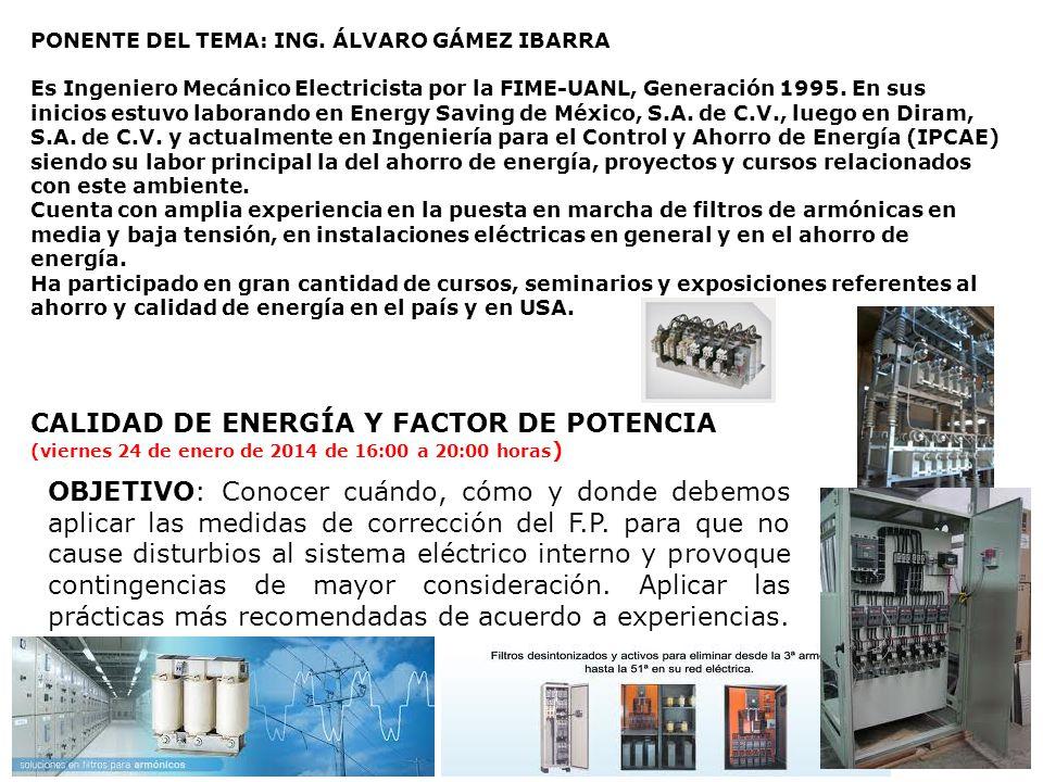 PONENTE DEL TEMA: ING. ÁLVARO GÁMEZ IBARRA Es Ingeniero Mecánico Electricista por la FIME-UANL, Generación 1995. En sus inicios estuvo laborando en En