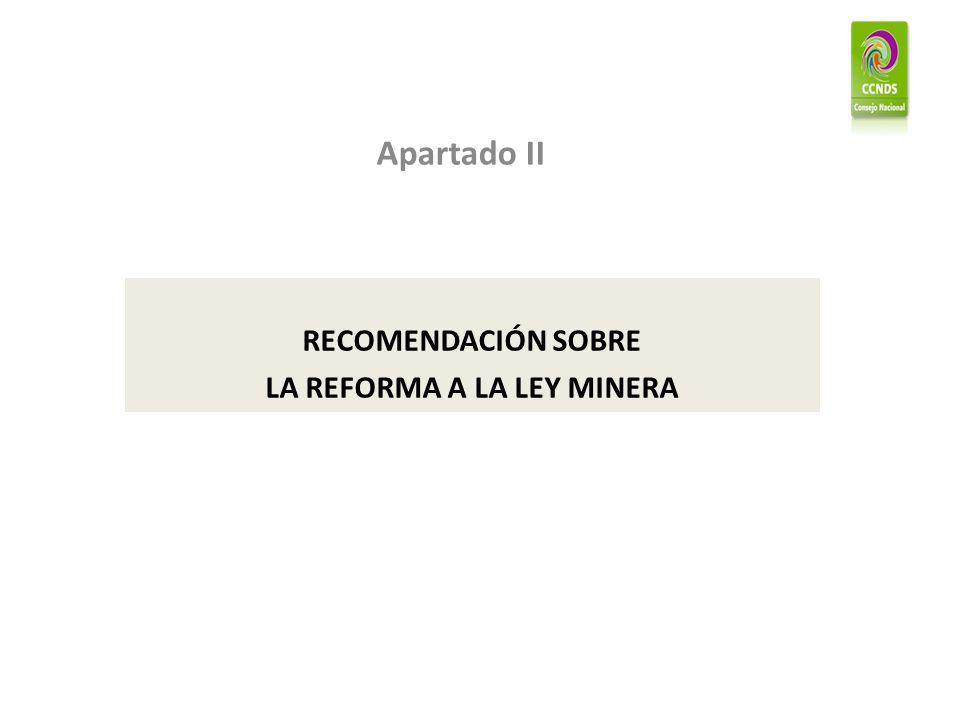 Apartado II RECOMENDACIÓN SOBRE LA REFORMA A LA LEY MINERA