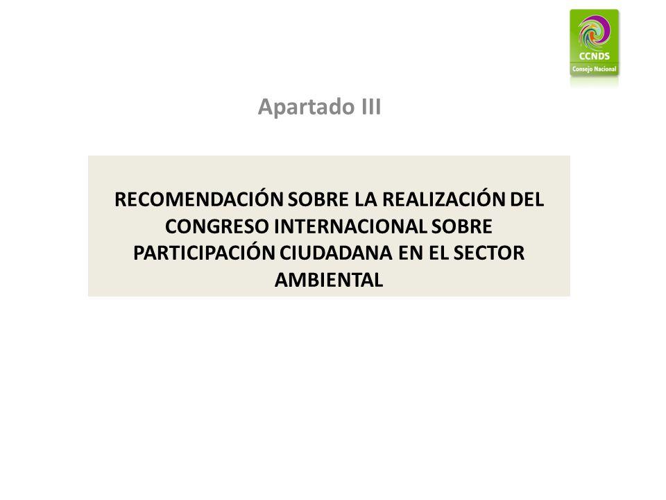 Apartado III RECOMENDACIÓN SOBRE LA REALIZACIÓN DEL CONGRESO INTERNACIONAL SOBRE PARTICIPACIÓN CIUDADANA EN EL SECTOR AMBIENTAL