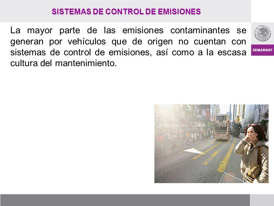SISTEMAS DE CONTROL DE EMISIONES La mayor parte de las emisiones contaminantes se generan por vehículos que de origen no cuentan con sistemas de contr
