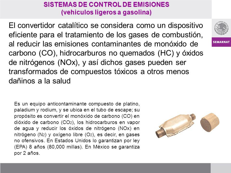 SISTEMAS DE CONTROL DE EMISIONES (vehiculos ligeros a gasolina) El convertidor catalítico se considera como un dispositivo eficiente para el tratamien