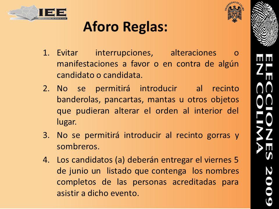 Aforo Reglas: 1.Evitar interrupciones, alteraciones o manifestaciones a favor o en contra de algún candidato o candidata. 2.No se permitirá introducir