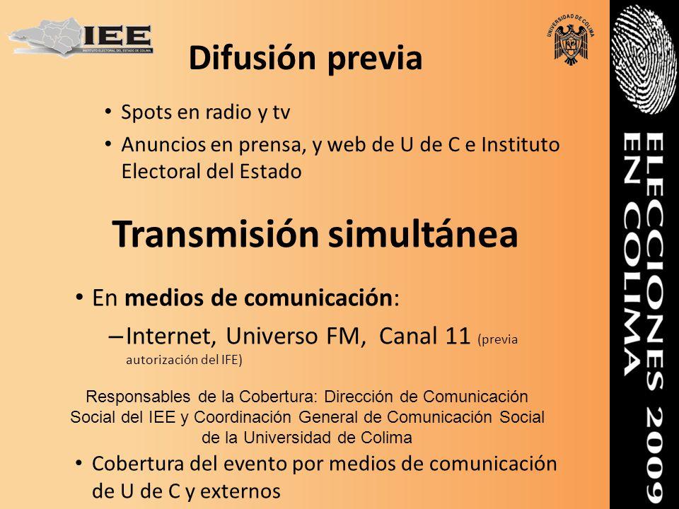 Spots en radio y tv Anuncios en prensa, y web de U de C e Instituto Electoral del Estado Difusión previa Transmisión simultánea En medios de comunicac