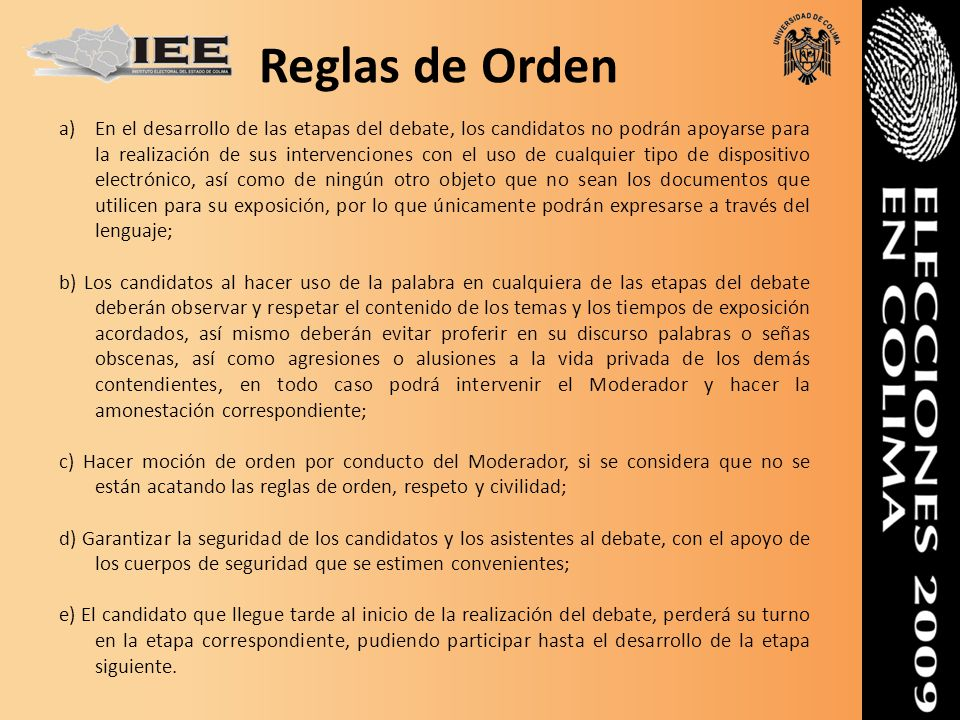 Reglas de Orden a)En el desarrollo de las etapas del debate, los candidatos no podrán apoyarse para la realización de sus intervenciones con el uso de