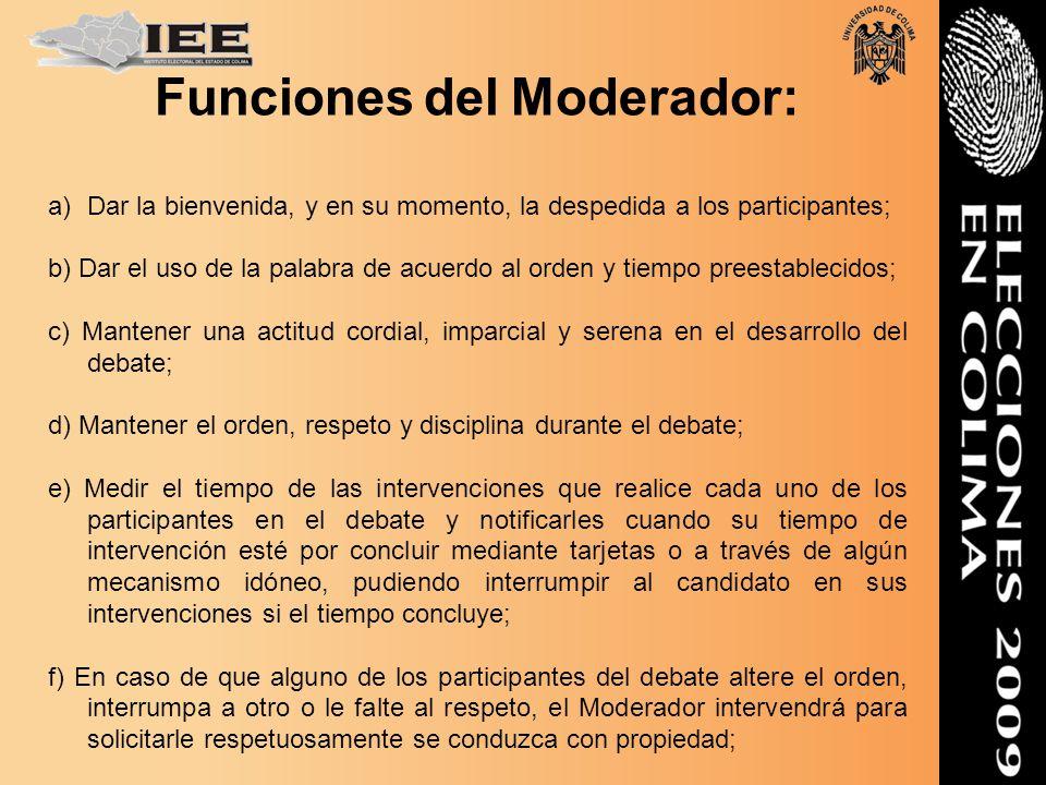 Funciones del Moderador: a)Dar la bienvenida, y en su momento, la despedida a los participantes; b) Dar el uso de la palabra de acuerdo al orden y tie