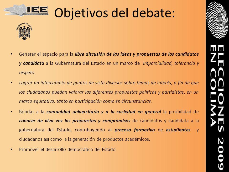 Objetivos del debate: Generar el espacio para la libre discusión de las ideas y propuestas de los candidatos y candidata a la Gubernatura del Estado e