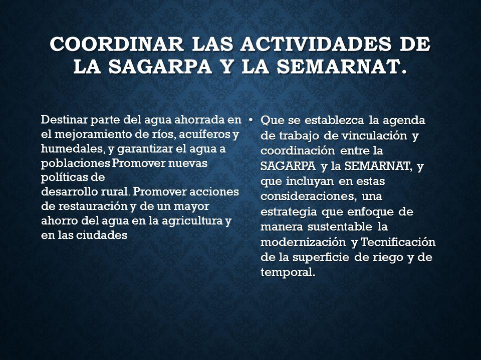 COORDINAR LAS ACTIVIDADES DE LA SAGARPA Y LA SEMARNAT. Que se establezca la agenda de trabajo de vinculación y coordinación entre la SAGARPA y la SEMA
