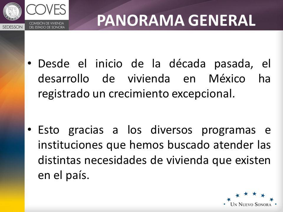PANORAMA GENERAL Desde el inicio de la década pasada, el desarrollo de vivienda en México ha registrado un crecimiento excepcional. Esto gracias a los