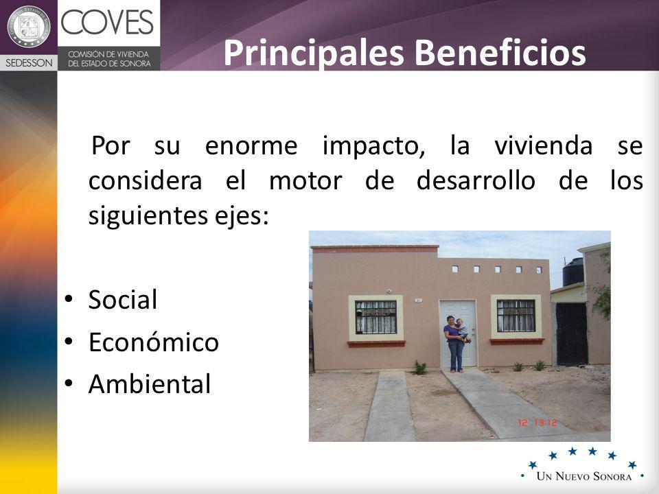 Principales Beneficios Por su enorme impacto, la vivienda se considera el motor de desarrollo de los siguientes ejes: Social Económico Ambiental