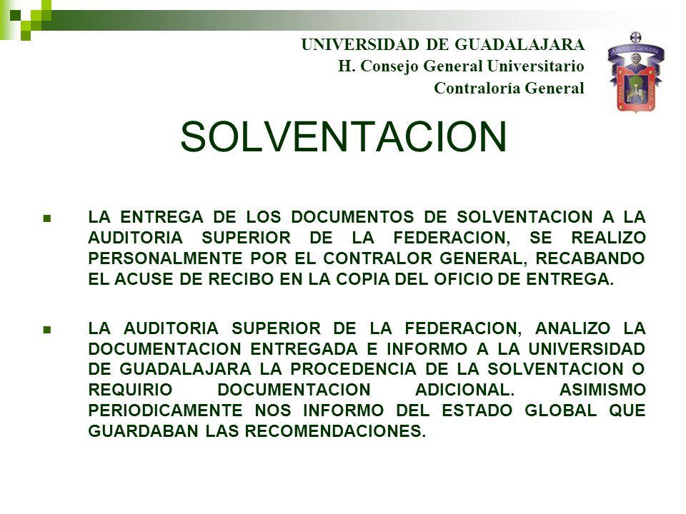 UNIVERSIDAD DE GUADALAJARA Contraloría General H. Consejo General Universitario SOLVENTACION LA ENTREGA DE LOS DOCUMENTOS DE SOLVENTACION A LA AUDITOR
