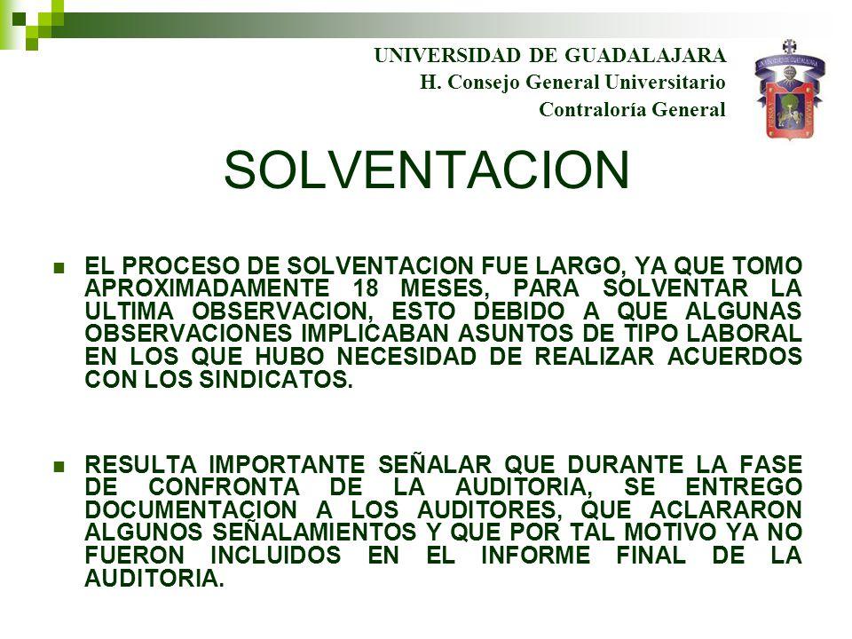UNIVERSIDAD DE GUADALAJARA Contraloría General H. Consejo General Universitario SOLVENTACION EL PROCESO DE SOLVENTACION FUE LARGO, YA QUE TOMO APROXIM