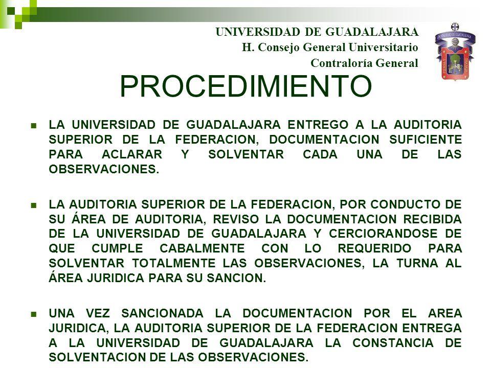 PROCEDIMIENTO LA UNIVERSIDAD DE GUADALAJARA ENTREGO A LA AUDITORIA SUPERIOR DE LA FEDERACION, DOCUMENTACION SUFICIENTE PARA ACLARAR Y SOLVENTAR CADA UNA DE LAS OBSERVACIONES.