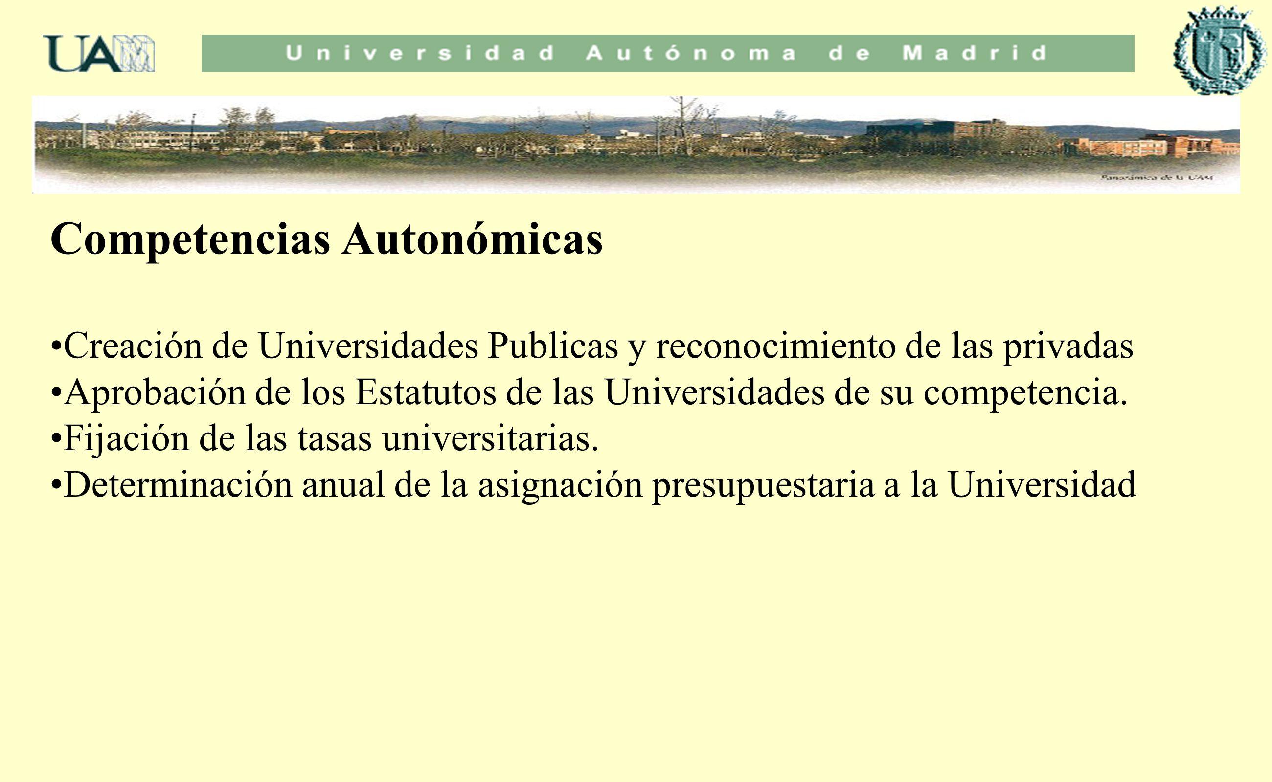 Competencias Autonómicas Creación de Universidades Publicas y reconocimiento de las privadas Aprobación de los Estatutos de las Universidades de su co