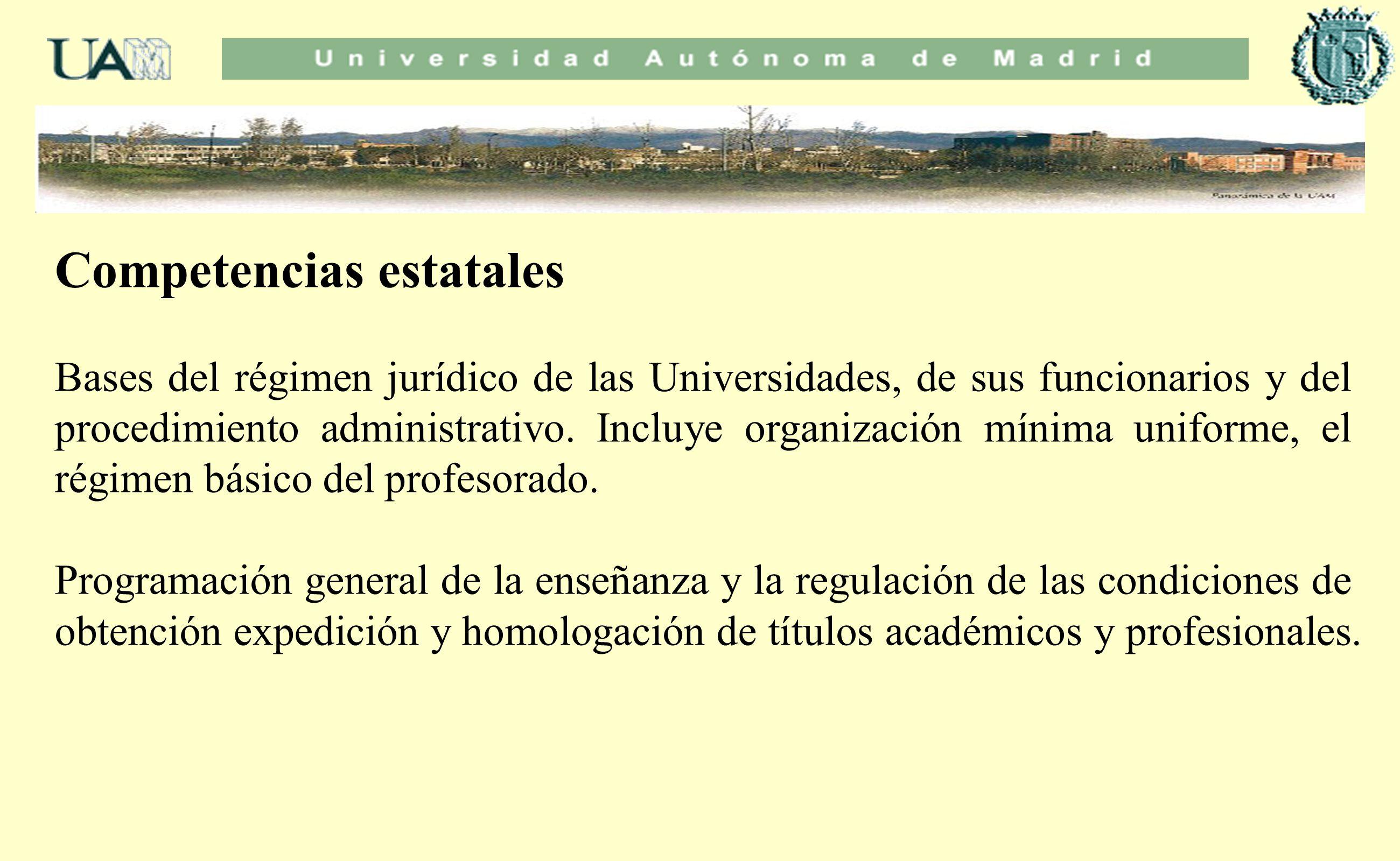 Competencias estatales Bases del régimen jurídico de las Universidades, de sus funcionarios y del procedimiento administrativo. Incluye organización m