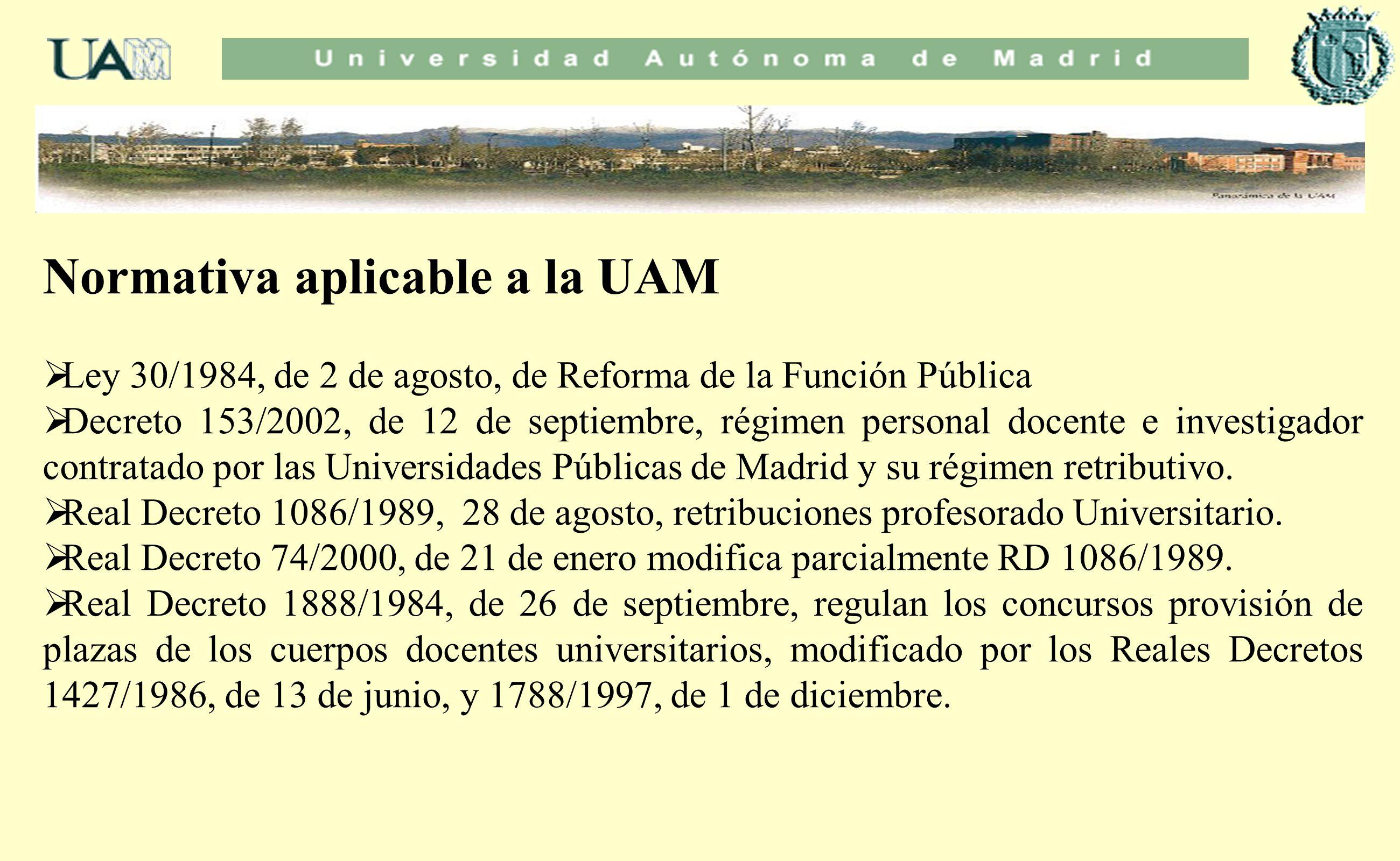 Normativa aplicable a la UAM Ley 30/1984, de 2 de agosto, de Reforma de la Función Pública Decreto 153/2002, de 12 de septiembre, régimen personal doc